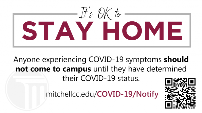 It's ok to STAY HOME. Anyone experiencing COVID-19 symptoms should not come to campus until they have determined their COVID-19 status. Learn what to do at mitchellcc.edu/COVID-19/Notify