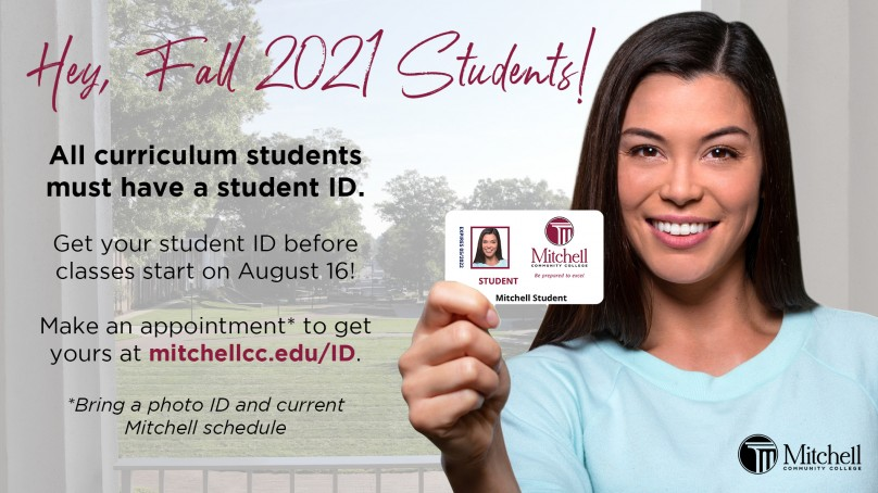 All curriculum students must have a student ID. Get your student ID before classes start on August 16! Make an appointment* to get yours at mitchellcc.edu/ID. Bring a photo ID and current Mitchell schedule