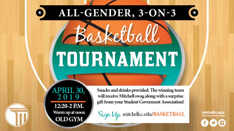 All-Gender, 3-on-3 Basketball Tournament.  April 30, 2019 12:20 p.m. - 2 p.m. Warm up at noon in the Old Gym. Snacks and drinks provided. The winning team will receive Mitchell swag along with a surprise gift from your Student Goverment Association! Sign up mitchellcc.edu/Basketball