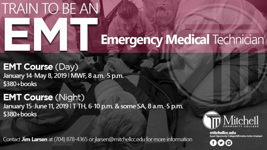 Train to be an E.M.T. - Emergency Medical Technician.  Call James Larsen at 704-878-4365 or email jlarsen@mitchellcc.edu