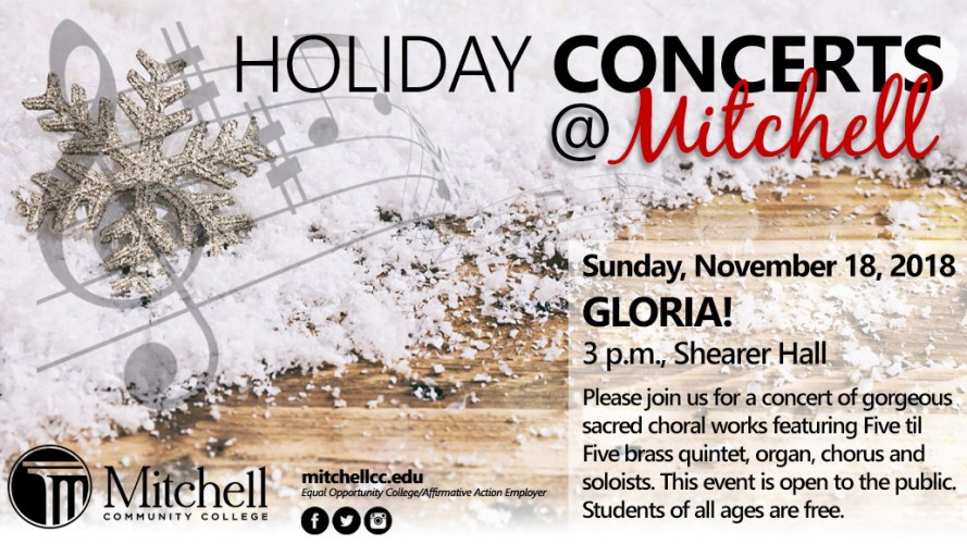 Holiday Concert at Mitchell.  Gloria! Will be performed Sunday, November, 18, 2018, at Shearer Hall, 3 p.m. Please join us for a concert of gorgeous sacred choral works featuring Five til Five brass quintet, organ, chorus, and soloist. This event is open to the public.  Students of all ages are free.
