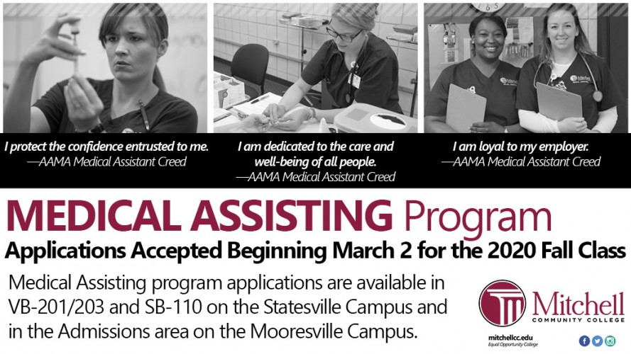 I protect the confidence entrusted to me. —AAMA Medical Assistant Creed   I am dedicated to the care and well-being of all people. —AAMA Medical Assistant Creed   I am loyal to my employer. -AAMA Medical Assistant Creed   MEDICAL ASSISTING Program  Applications Accepted Beginning March 2 for the 2020 Fall Class   Medical Assisting program applications are available in VB-201/203 and SB-110 on the Statesville Campus and in the Admissions area on the Mooresville Campus. I protect the confidence entrusted to.