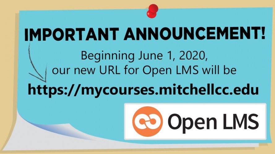 IMPORTANT ANNOUNCEMENT! Beginning June 1, 2020, our new URL for Open LMS will be https://mycourses.mitchellcc.edu
