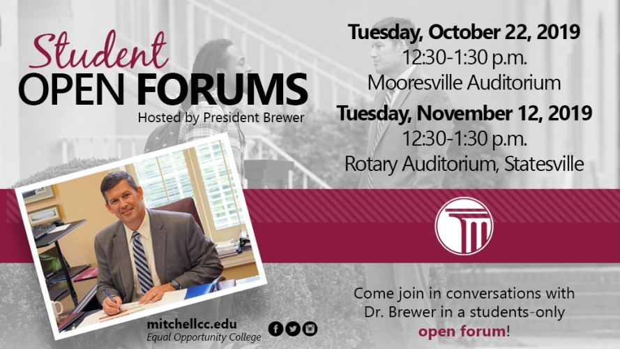 Student Open Forums, hosted by President Brewer.  Come join in conversations with Dr. Brewer in a students-only open forum! Tuesday, October 22, 2019 | 12:30 p.m. -1:30 p.m. Mooresville Auditorium and Tuesday, November 12, 2019 12:20 p.m. - 1:30 p.m. Rota