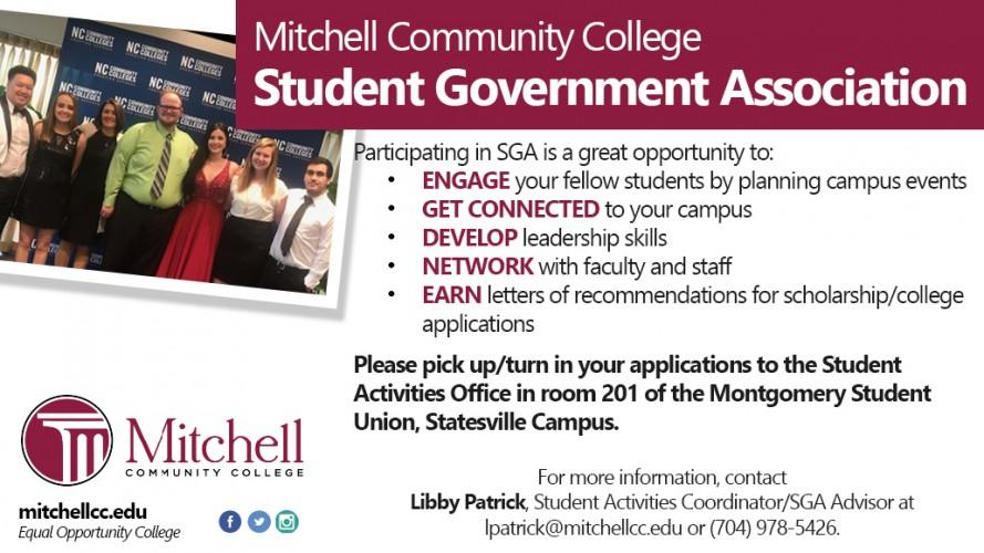 Mitchell Community College Student Government Association is now accepting applications.  Participating in the Student Government Association is a great opportunity to: Engage with your fellow students by planning campus events. Get connected to your campus. Develop leadership skills. Network with faculty and staff. Earn letters of recommendations for scholarship/college applications.  Please pick up and turn in your applications to the Student Activities Office in room 201 of the Montgomery Student union,