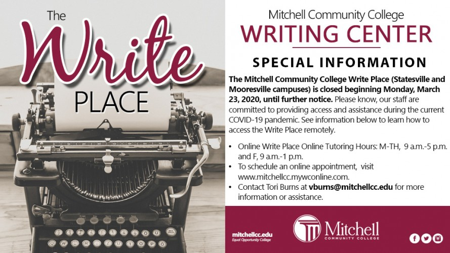 Mitchell Community College. WRITING CENTER. SPECIAL INFORMATION. The Mitchell Community College Write Place (Statesville and Mooresville campuses) is closed beginning Monday, March 23,2020, until further notice. Please know, our staff are committed to providing access and assistance during the current COVID-19 pandemic. See information below to learn how to access the Write Place remotely. Online Write Place Online Tutoring Hours: M-TH, 9 a.m.-5 p.m. and F, 9 a.m.-l p.m. To schedule an online appointment,