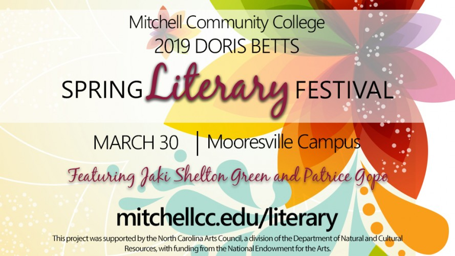 iterary Festival  Mitchell Community College. 2019 DORIS BETTS Spring Literary Festival. March 30, 2019 on the Mooresville Campus Featuring Jaki Shelton Green and Patrice Gope.  Visit the website: www.mitchellcc.edu/literary  This project was supported by the North Carolina Arts Council, a division of the Department of Natural and Cultural Resources, with funding from the National Endowment for the Arts.